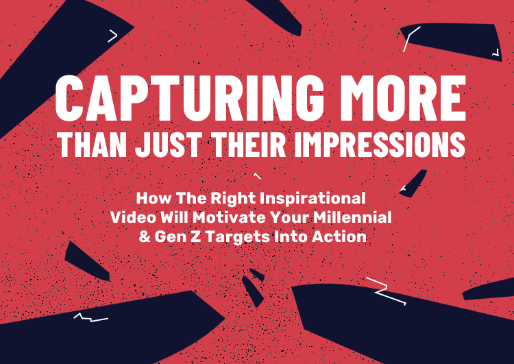 cool artwork with the text 'capture more than just their impressions, how the right inspirational video will motivate your millennial and gen z targets into action'